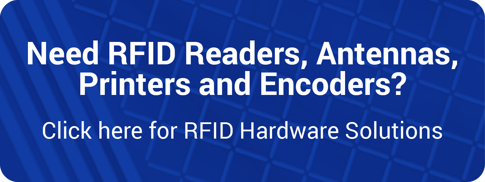 Need RFID Readers, Antennas, Printers and Encoders? Click Here
