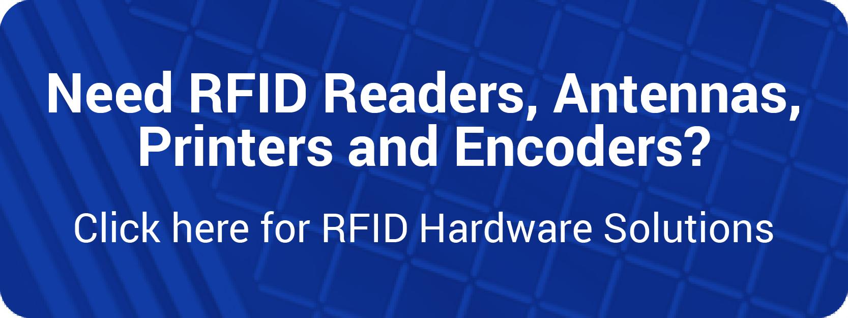 Need RFID Readers, Antennas, Printers and Encoders? Click Here